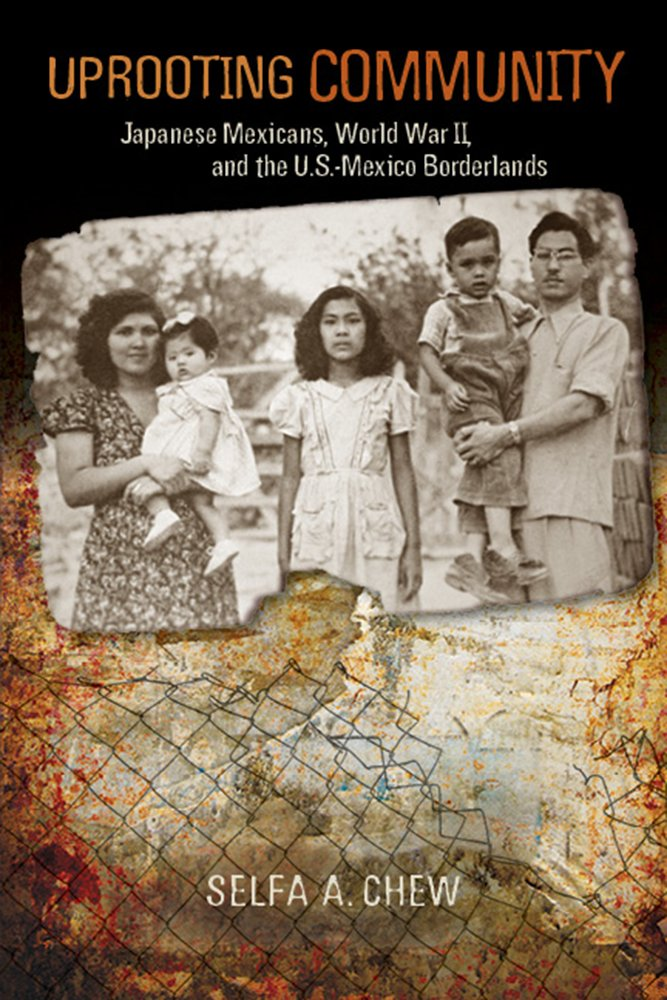 Download Uprooting Community: Japanese Mexicans, World War II, and the U.S.-Mexico Borderlands pdf