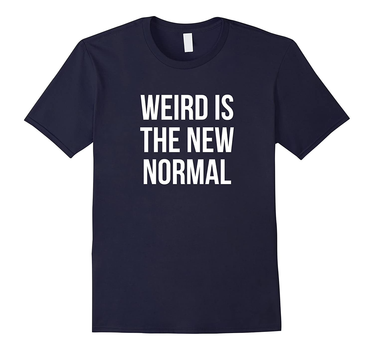 Weird Is The New Normal T-Shirt-Art