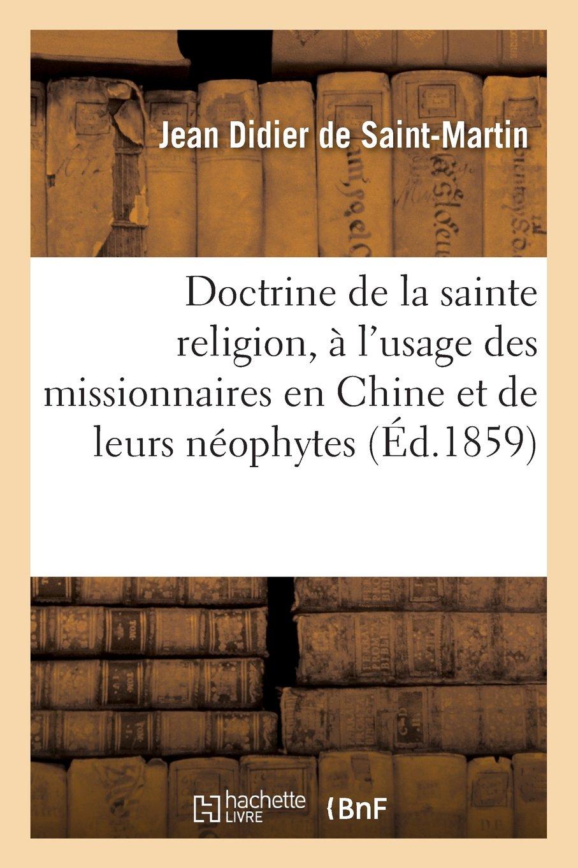 Doctrine de La Sainte Religion, A L Usage Des Missionnaires En Chine Et de Leurs Neophytes (French Edition) pdf