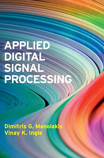 Applied Digital Signal Processing Theory And Practice Manolakis Dimitris G Ingle Vinay K 9780521110020 Amazon Com Books