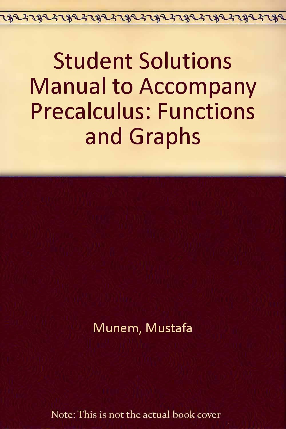 Precalculus Functions and Graphs: Student Solutions Manual (Solutions Manual  to Accompany Munem/ Yizze Precalculus functions and graphs): 9780787264642:  ...