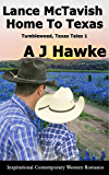 Lance McTavish Home To Texas: Inspirational Contemporary Western Romance (Tumbleweed, Texas Tales Book 1)