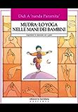 Mudra: lo yoga nelle mani dei Bambini. Esprimere le emozioni con i gesti