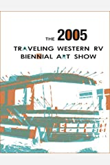 The 2005 Traveling Western RV Biennial Art Show Kindle Edition