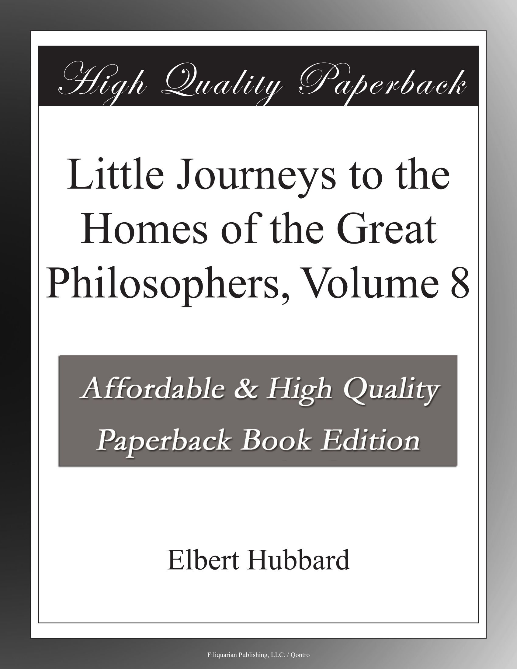 Little Journeys to the Homes of the Great Philosophers, Volume 8 pdf epub