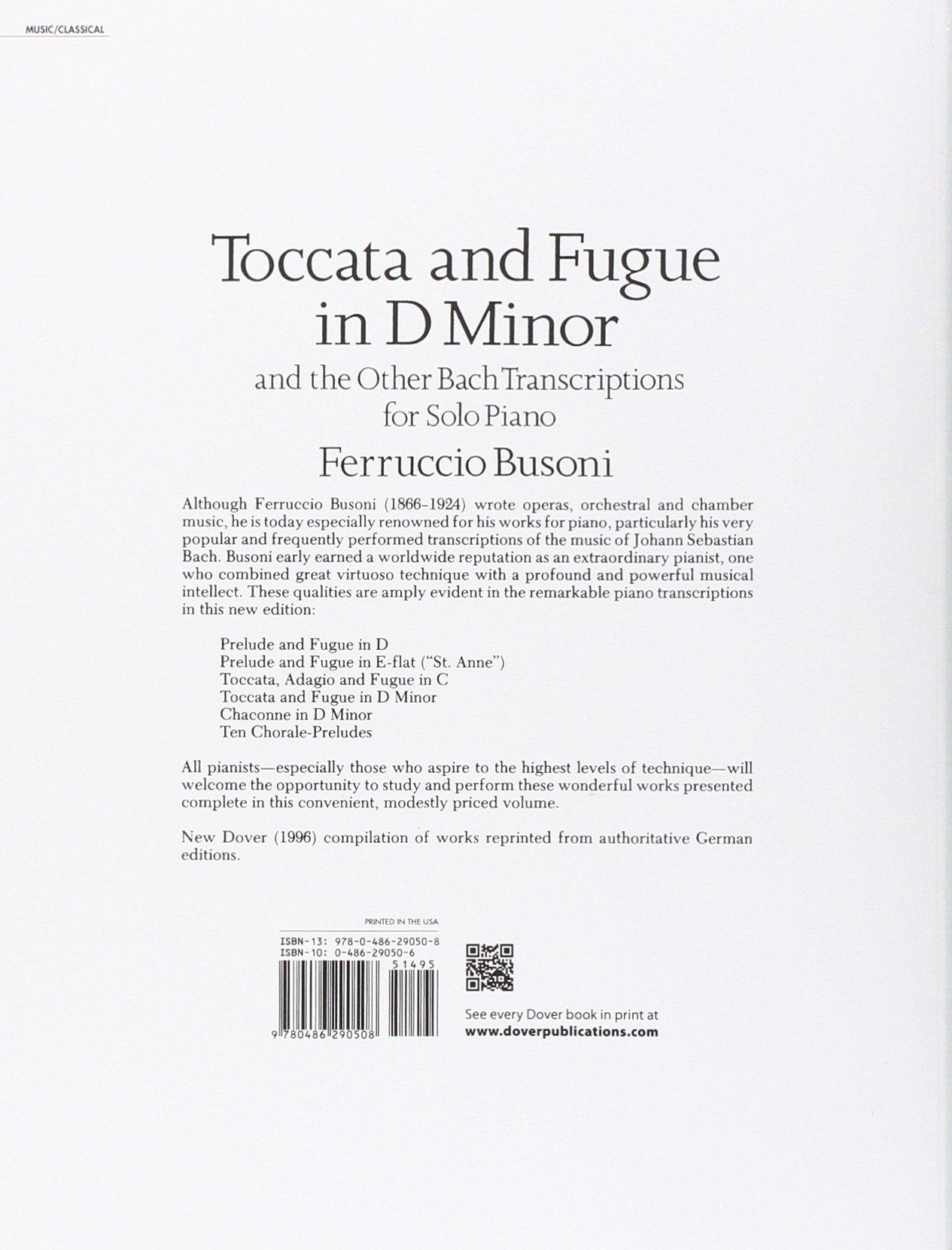 Toccata and Fugue in D Minor and the Other Bach Transcriptions for Solo  Piano (Dover Music for Piano): Ferruccio Busoni: 0000486290506: Amazon.com:  Books