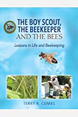 The Boy Scout, The Beekeeper and The Bees: Lessons in Life and Beekeeping Kindle Edition