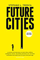 Future Cities: 42 Insights and Interviews with Influencers, Startups, Investors Kindle Edition