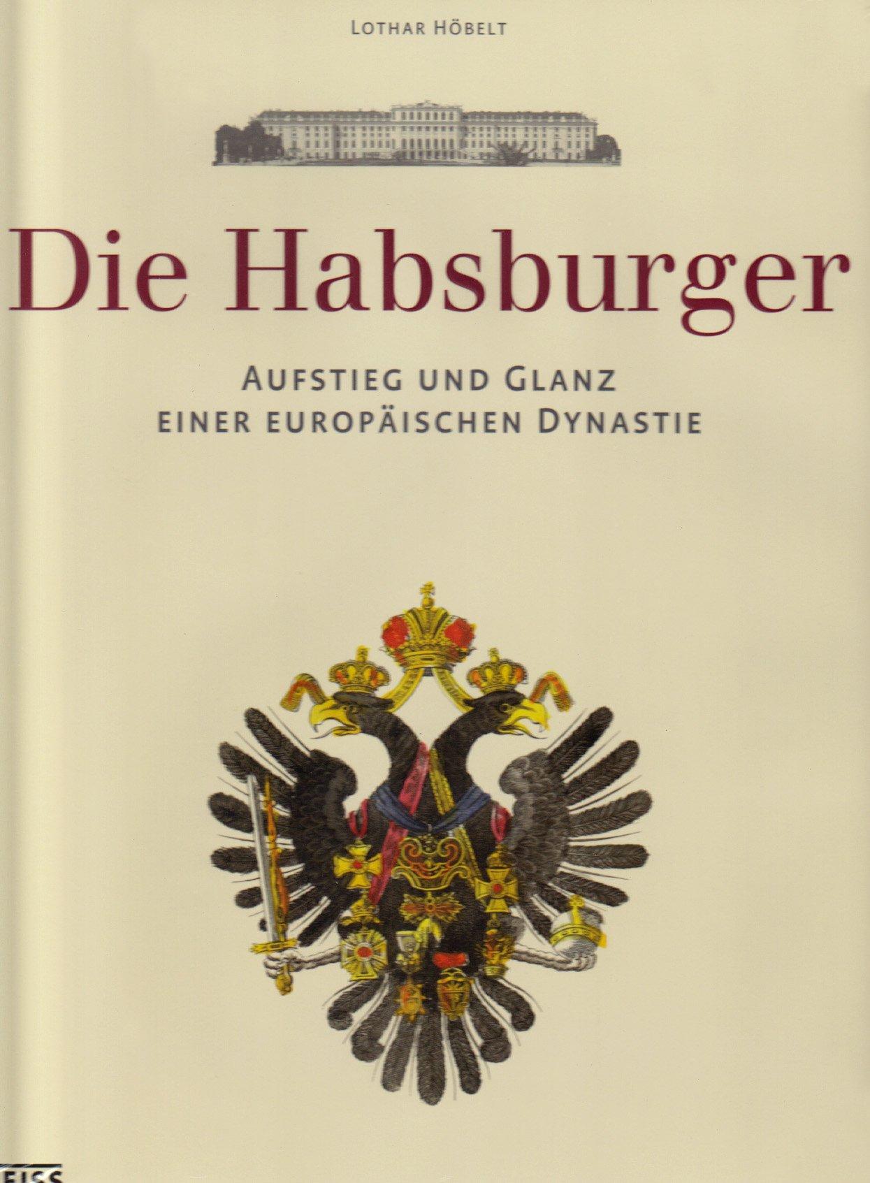 Die Habsburger: Aufstieg und Glanz einer europäischen Dynastie