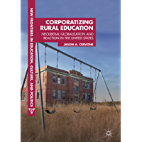 Corporatizing Rural Education: Neoliberal Globalization and Reaction in the United States (New Frontiers in Education…