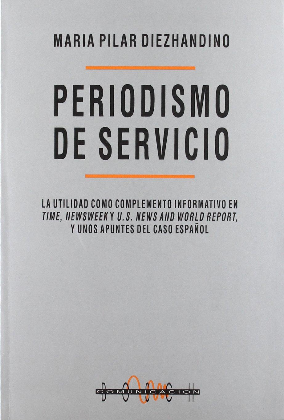 Periodismo de servicio: La utilidad como complemento informativo en Times, Newsweek y US World Report y unos apuntes del caso español (Comunicacion) Tapa blanda – 29 feb 2008 M.P. Diezhandino Nieto Bosch 8476762933 Media Studies