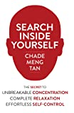 Search Inside Yourself: The Secret to Unbreakable Concentration, Complete Relaxation and Effortless Self-Control