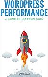WordPress Performance: So optimiert ihr euren WordPress Blog!