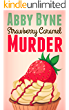 Strawberry Caramel Murder: A Bitsie's Bakeshop Culinary Cozy (Bitsie's Bakeshop Cozy Mysteries Book 3)
