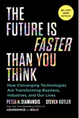 The Future Is Faster Than You Think: How Converging Technologies Are Transforming Business, Industries, and Our Lives (Exponential Technology Series) Kindle Edition