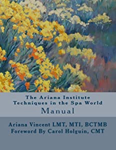 The Ariana Institute Techniques in the Spa World Manual (The Ariana Institute Eight Massage Manual Series)