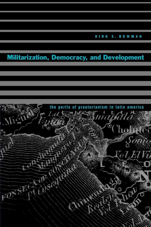 Militarization, Democracy, and Development: The