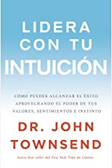 Lidera con tu intuición: Cómo puedes alcanzar el éxito aprovechando el poder de tus valores, sentimientos e instinto (Spanish Edition) Kindle Edition