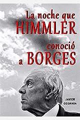 LA NOCHE QUE HIMMLER CONOCIÓ A BORGES (Spanish Edition) Kindle Edition