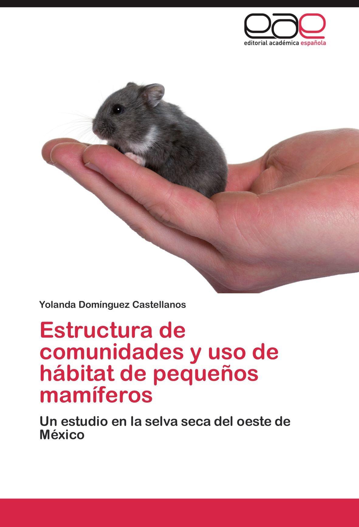 Estructura de Comunidades y USO de Habitat de Pequenos Mamiferos: Amazon.es: Dom Nguez Castellanos, Yolanda, Dominguez Castellanos, Yolanda: Libros