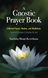 A Gnostic Prayer Book: Collected Prayers, Mantras, and Meditations (English Edition)
