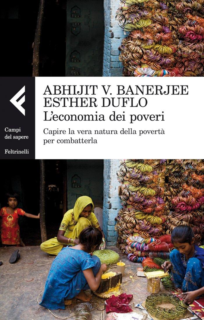 L'economia dei poveri. Capire la vera natura della povertà per combatterla Copertina flessibile – 9 mag 2012 Abhijit V. Banerjee Esther Duflo A. Oliveri Feltrinelli