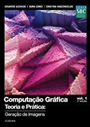 Computação gráfica - Volume 1: Teoria e Prática: Geração de Imagens