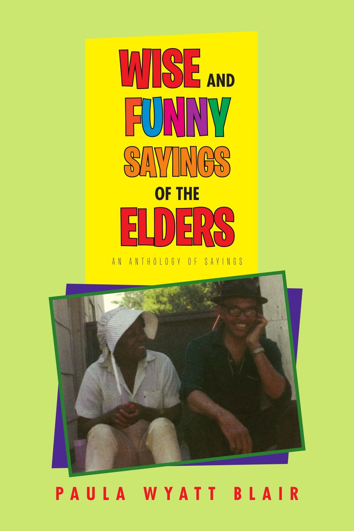 Wise And Funny Sayings Of The Elders: An Anthology of Sayings