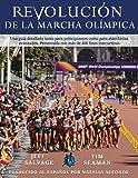 REVOLUCIÓN DE LA MARCHA OLÍMPICA: Una guía detallada tanto para principiantes como para marchistas  avanzados. Presentada con más de 400 fotos instructivas.