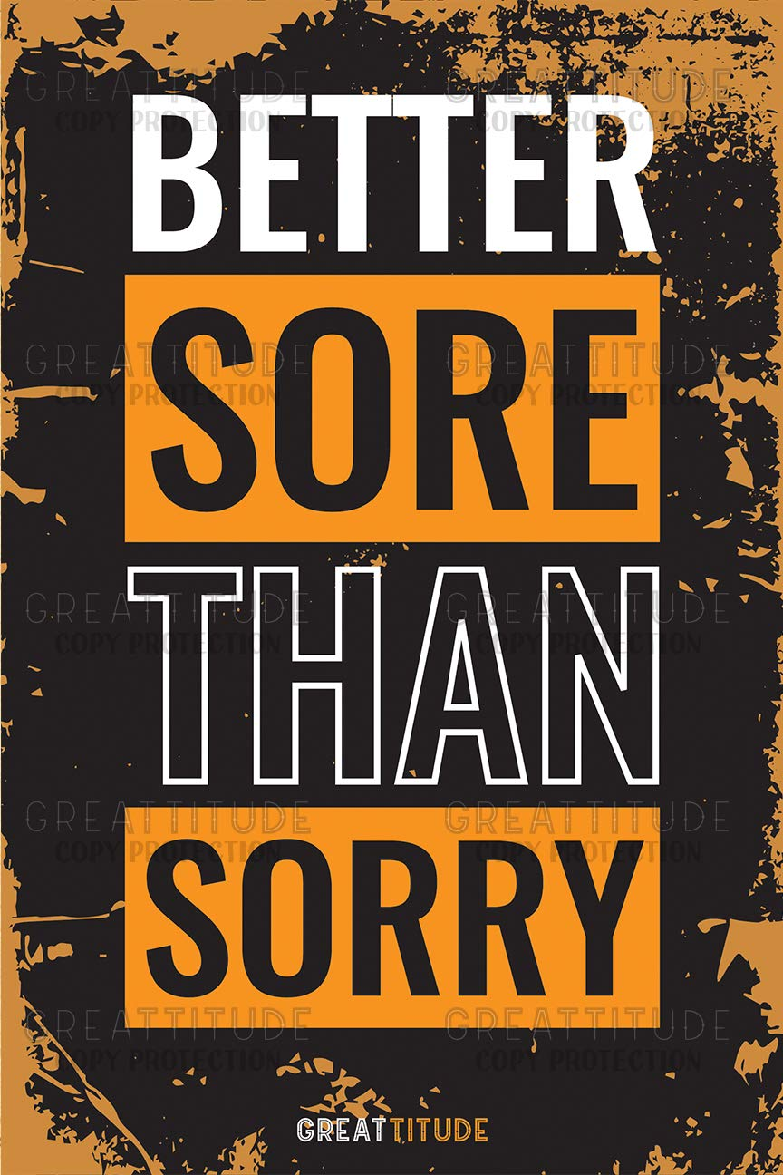 Better sore than sorry greattitude gym wall posters inch