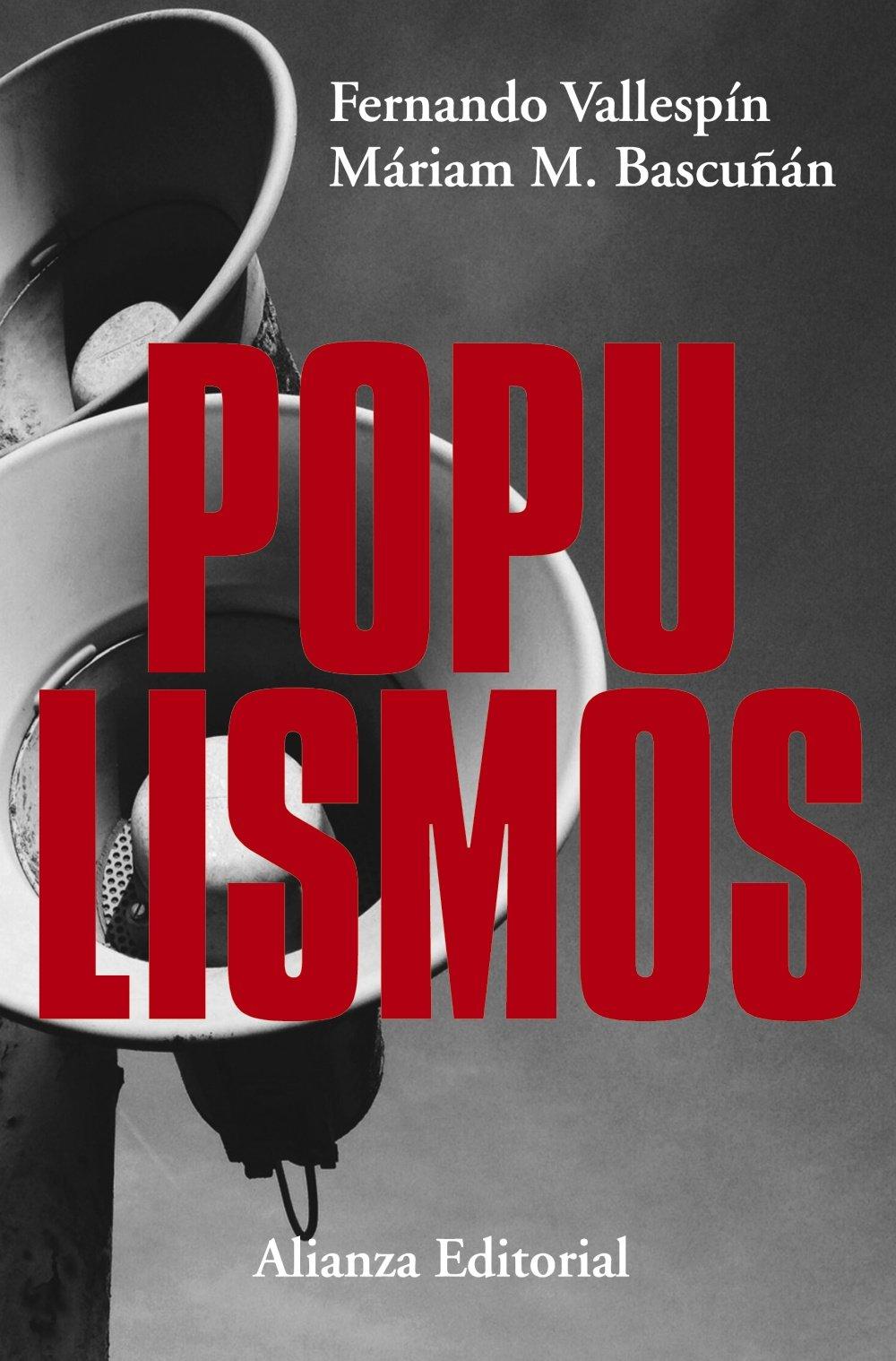 Populismos (Alianza Ensayo): Amazon.es: Vallespín, Fernando, Martínez-Bascuñán, Máriam: Libros