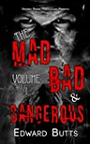 The Mad, Bad and Dangerous (Volume 1)