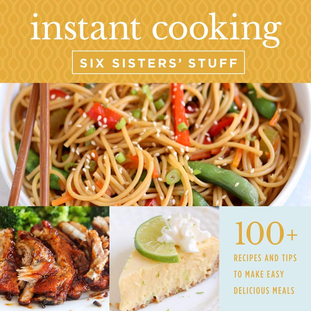Instant Cooking With Six Sisters' Stuff: A Fast, Easy, and Delicious Way to Feed Your Family