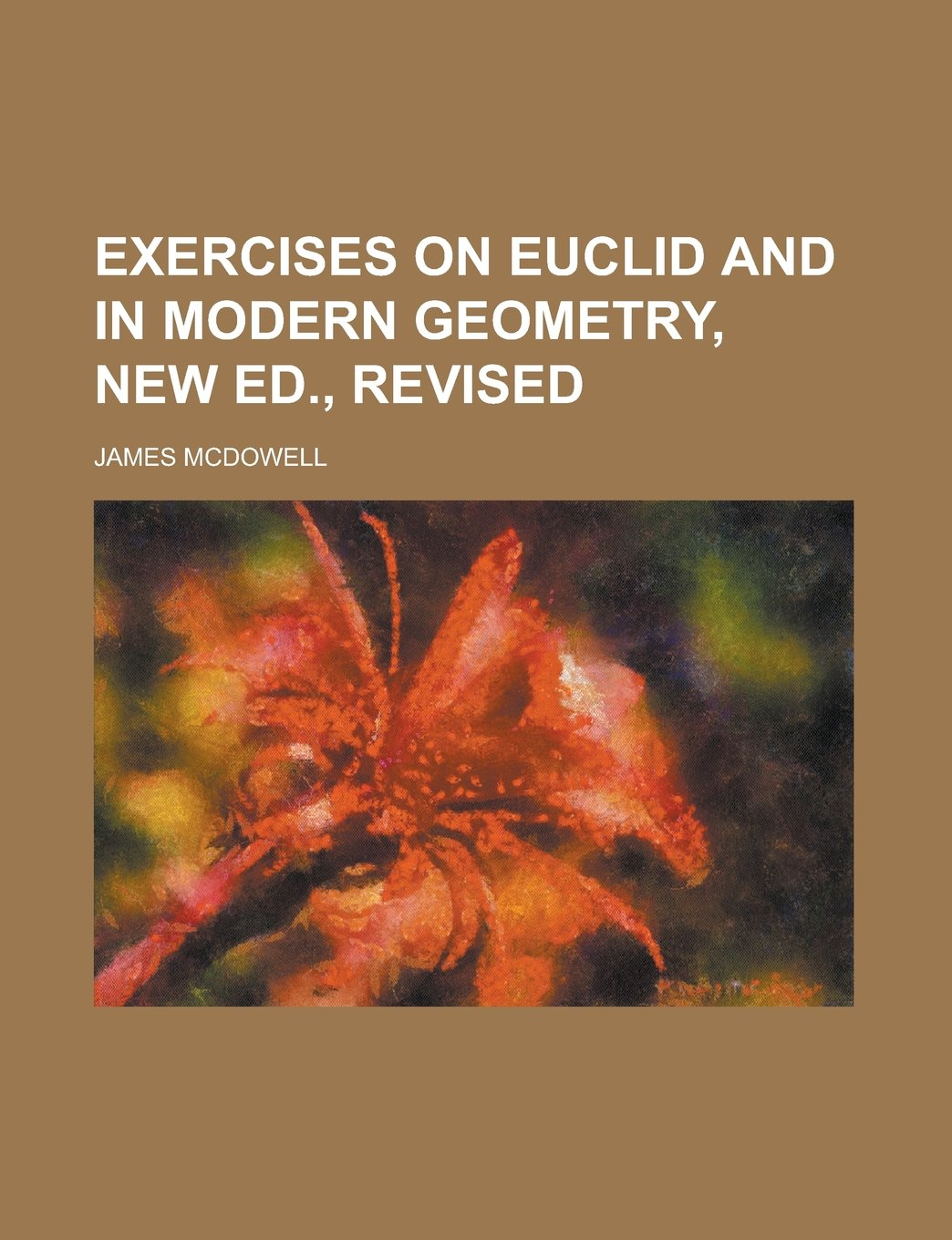 Exercises on Euclid and in modern geometry, New ed , revised: James