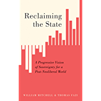 Reclaiming the State: A Progressive Vision of Sovereignty for a Post-Neoliberal World (English Edition)