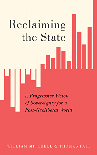 Reclaiming the State: A Progressive Vision of Sovereignty for a Post Neoliberal World (English Edition)