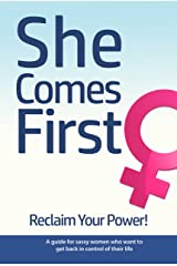 She Comes First: Reclaim Your Power! Kindle Edition