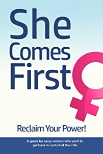 She Comes First: Reclaim Your Power!