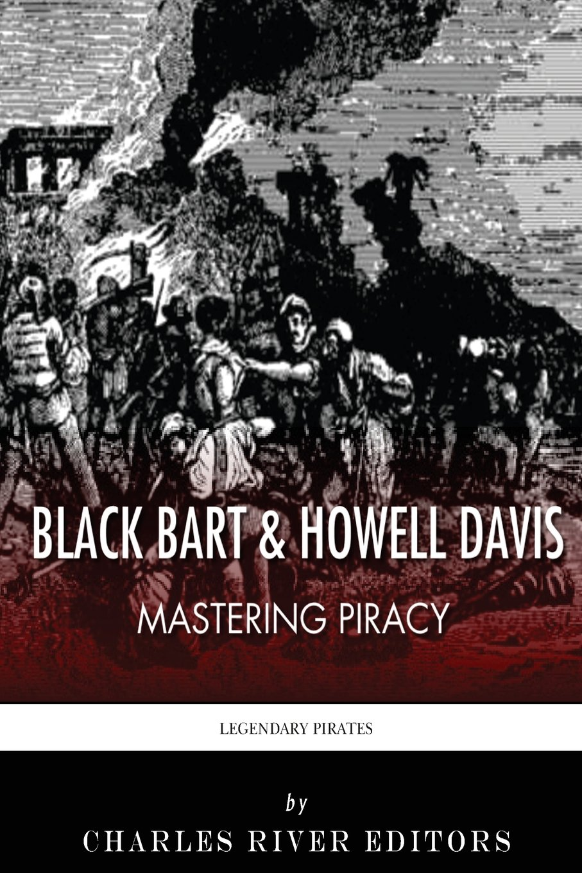 Black Bart & Howell Davis: Mastering Piracy: Charles River ...
