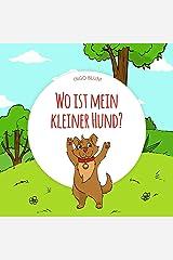 Wo ist mein kleiner Hund?: Das lustige Tier-Suchbuch für Kinder ab 2 Jahren (Wo ist...?-Reihe 4) (German Edition) Kindle Edition