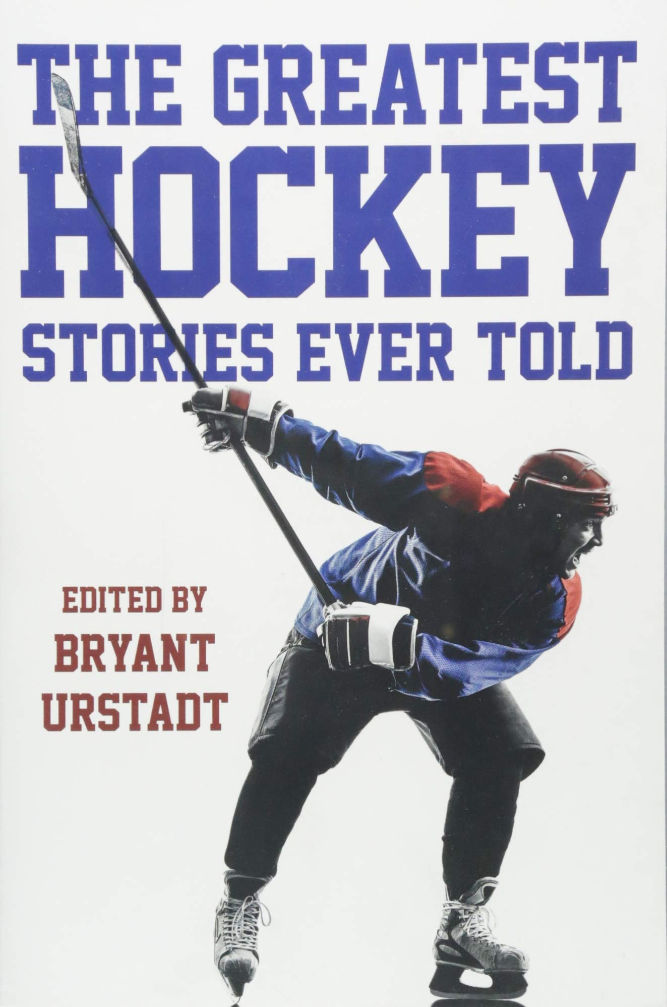 The Greatest Hockey Stories Ever Told: The Finest Writers On Ice Paperback – September 1, 2018 Bryant Urstadt Lyons Press 1493024574 ESSAY