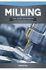 Milling for Home Machinists (Fox Chapel Publishing) Project-Based Course Builds Skills with 8 Projects for Clamps, Parallels, an Angle Plate, a Dividing Head, a Milling Cutter Sharpener, and More Paperback
