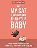 Why My Cat Is More Impressive Than Your Baby (The Oatmeal) (English Edition)