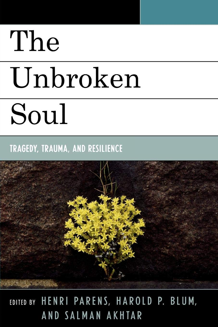 Download The Unbroken Soul: Tragedy, Trauma, and Human Resilience (Margaret S. Mahler) PDF