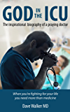 God in the ICU: The inspirational biography of a praying doctor (English Edition)
