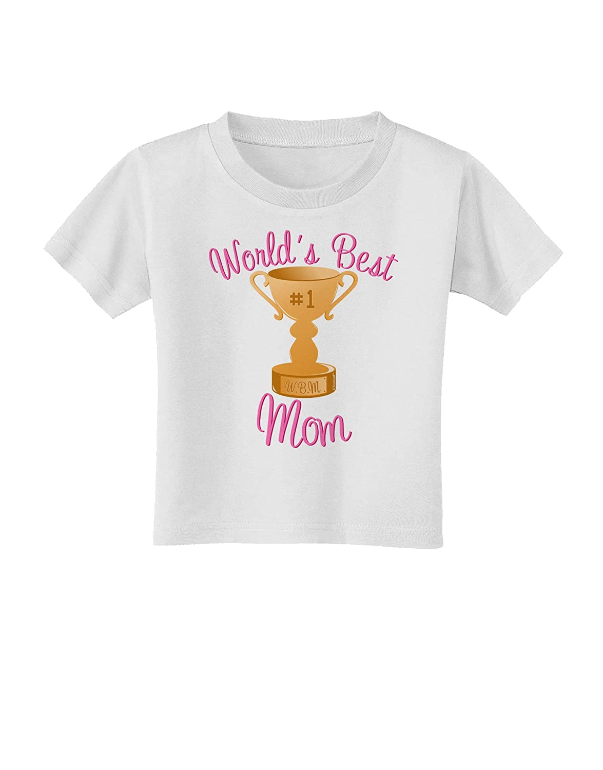 Number One Trophy Toddler T-Shirt TooLoud Worlds Best Mom