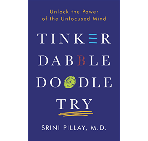 Tinker Dabble Doodle Try Unlock The Power Of The Unfocused Mind Kindle Edition By Pillay Srinivasan S Health Fitness Dieting Kindle Ebooks Amazon Com