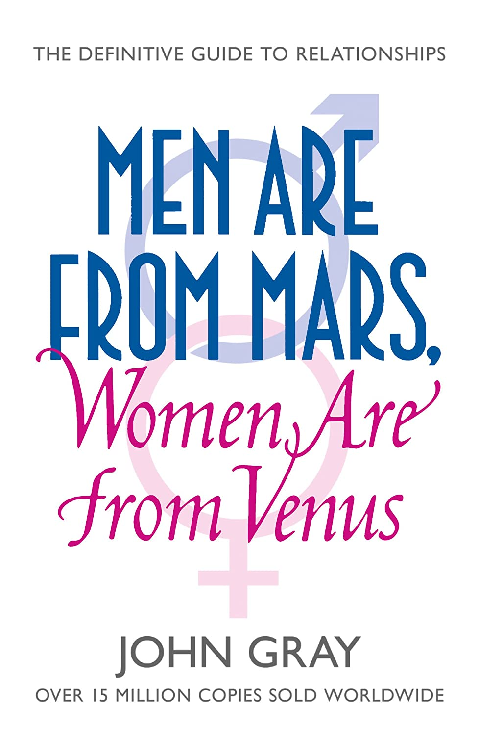 John Gray. Men Are from Mars, Women Are from Venus: A Practical Guide for  Improving Communication and Getting ...