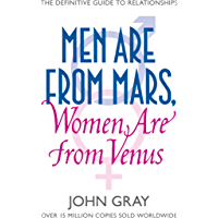 Men Are from Mars, Women Are from Venus: A Practical Guide for Improving Communication and Getting What You Want in Your Relationships: How to Get What You Want in Your Relationships (English Edition)