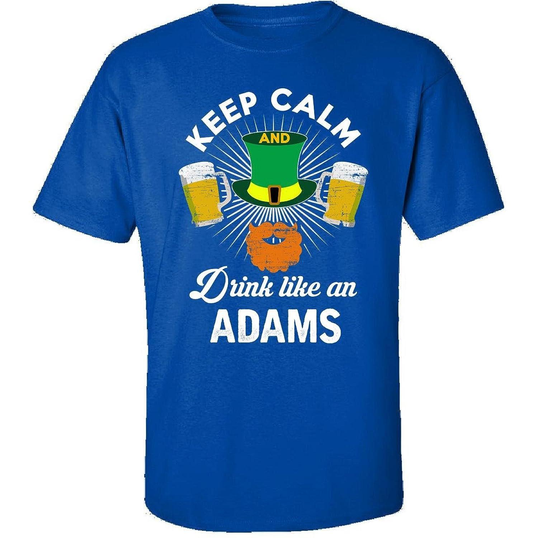 St Patricks Day Keep Calm Drink Like An Adams Gift - Adult Shirt